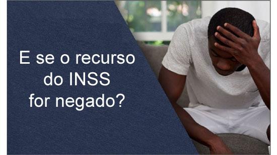 O que fazer se o recurso do INSS for negado em segunda instância?